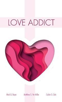 Love Addict by Mark G Boyer