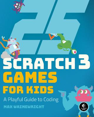 25 Scratch Games For Kids by Max Wainewright