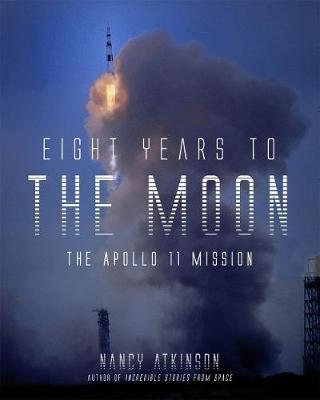 Eight Years to the Moon: The Apollo 11 Mission by Nancy Atkinson