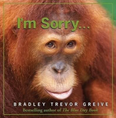 I'm Sorry... by Bradley Trevor Greive