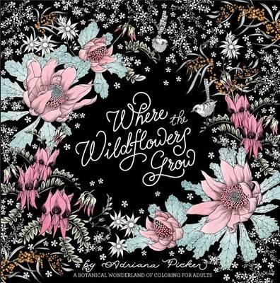 Where the Wildflowers Grow by Adriana Picker