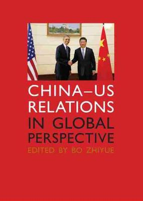China-US Relations in Global Perspective by Bo Zhiyue