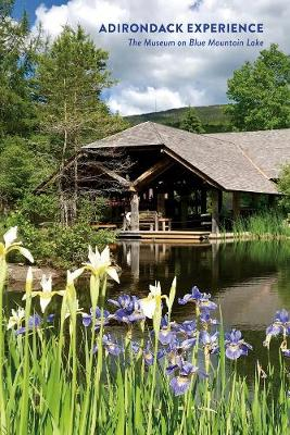 Adirondack Experience: The Museum on Blue Mountain Lake by Laura Rice