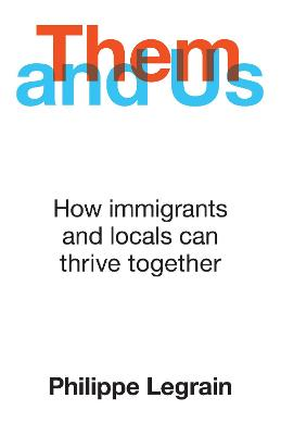 Them and Us: How immigrants and locals can thrive together by Philippe Legrain