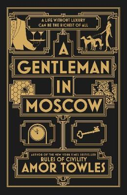 A Gentleman in Moscow: The worldwide bestseller by Amor Towles