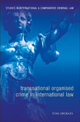Transnational Organised Crime in International Law by Tom Obokata