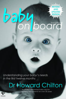Baby on Board: Understanding Your Baby's Needs in the First Twelve Months by Howard Chilton