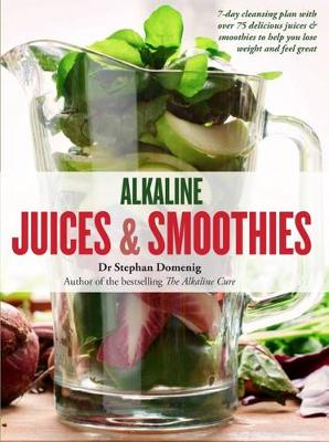 Alkaline Juices and Smoothies by Stephan Domenig