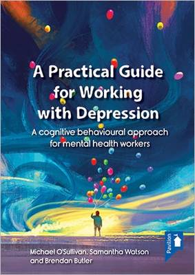 A Practical Guide to Working with Depression by Michael O'Sullivan