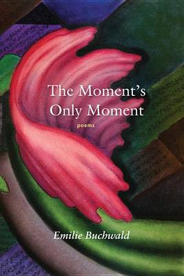 Moment's Only Moment by Emilie Buchwald
