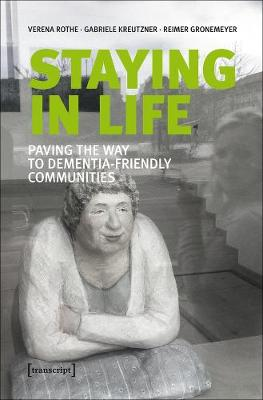 Staying in Life - Paving the Way to Dementia-Friendly Communities by Verena Rothe