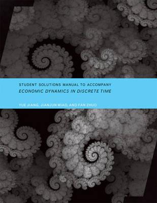 Student Solutions Manual to Accompany Economic Dynamics in Discrete Time by Jianjun Miao