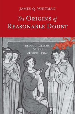 Origins of Reasonable Doubt by James Q. Whitman