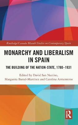 Monarchy and Liberalism in Spain: The Building of the Nation-State, 1780-1931 book