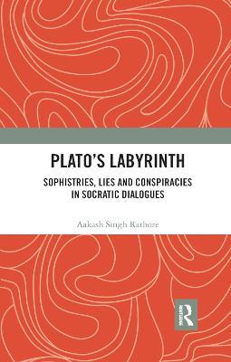Plato s Labyrinth: Sophistries, Lies and Conspiracies in Socratic Dialogues book