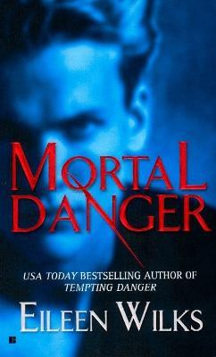Mortal Danger by Eileen Wilks