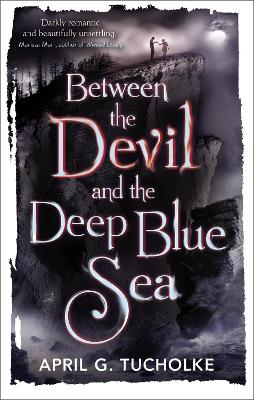 Between the Devil and the Deep Blue Sea by April Tucholke