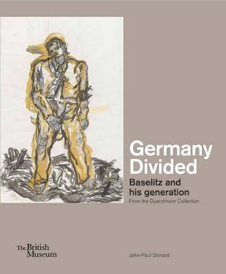Germany Divided: Baselitz and His Generation by John-Paul Stonard