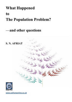What Happened to The Population Problem? - and Other Questions by S. N. Afriat