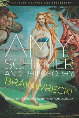 Amy Schumer and Philosophy by Charlene Elsby