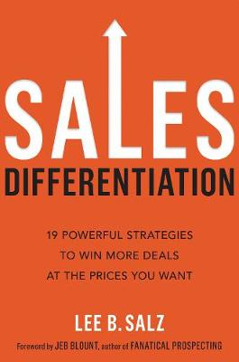 Sales Differentiation: 19 Powerful Strategies to Win More Deals at the Prices You Want book