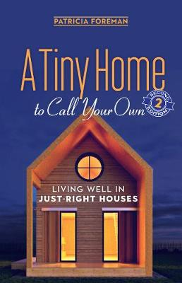 A Tiny Home to Call Your Own: Living Well in Just-Right Houses by Patricia Foreman