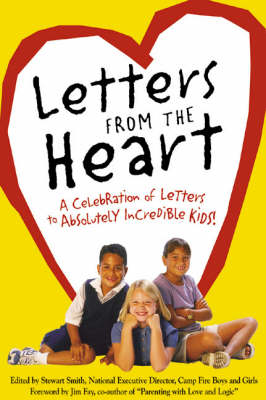 Letters from the Heart: A Celebration of Letters to Absolutely Incredible Kids! by Stewart Smith