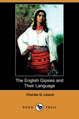 English Gipsies and Their Language (Dodo Press) by Charles G Leland