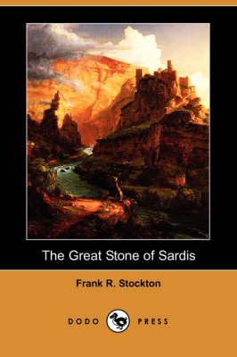 The Great Stone of Sardis (Dodo Press) by Frank R Stockton