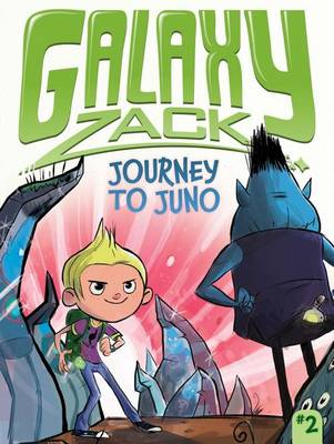 Galaxy Zack: Journey to Juno by Ray O'Ryan