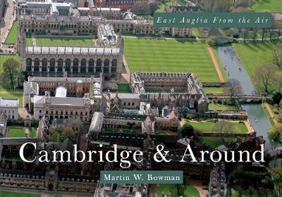 East Anglia from the Air Cambridge & Around by Martin W. Bowman