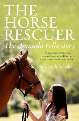 The Horse Rescuer by Candida Baker