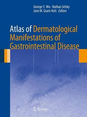Atlas of Dermatological Manifestations of Gastrointestinal Disease by Y. Wu