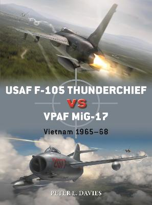 USAF F-105 Thunderchief vs VPAF MiG-17: Vietnam 1965-68 by Peter E. Davies