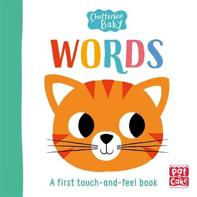 Chatterbox Baby: Words: A touch-and-feel board book to share by Pat-a-Cake