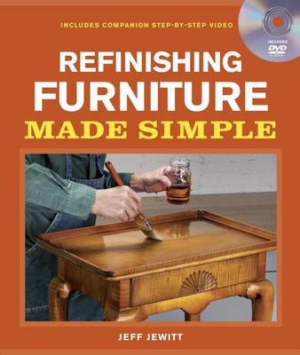 Refinishing Furniture Made Simple: Includes Companion Step-by-step Video by Jeff Jewitt