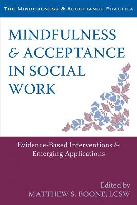Mindfulness and Acceptance in Social Work by Matthew S. Boone