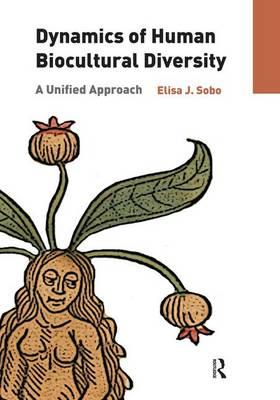 Dynamics of Human Biocultural Diversity by Elisa J. Sobo