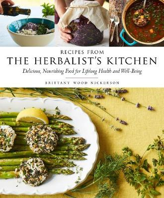 Recipes from the Herbalist's Kitchen by Brittany Wood Nickerson