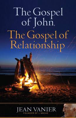 Gospel of John, the Gospel of Relationship by Jean Vanier