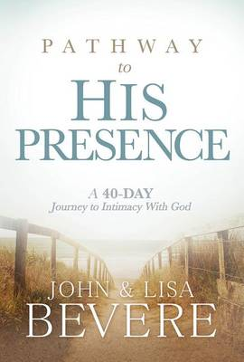 El Pathway to His Presence by John And Lisa Bevere