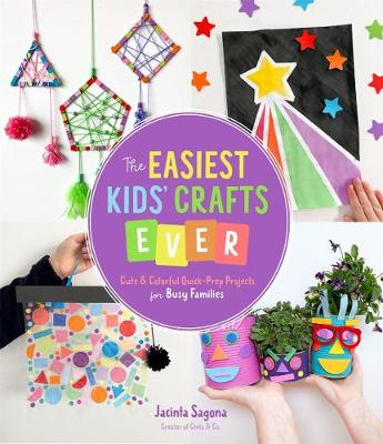 The Easiest Kids' Crafts Ever: Cute & Colorful Quick-Prep Projects for Busy Families book