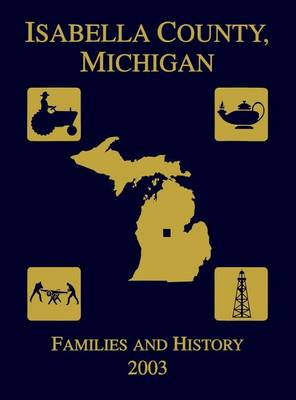 Isabella County, Michigan by Isabella County Genealogical Society