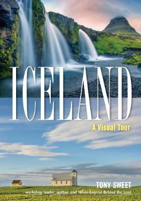 Iceland: A Visual Tour by Tony Sweet