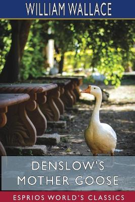 Denslow's Mother Goose (Esprios Classics) by William Wallace