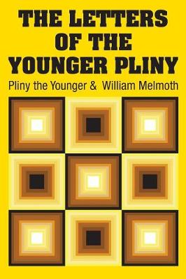 The Letters of the Younger Pliny by William Melmoth