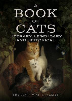 Book of Cats: Literary, Legendary and Historical by Dorothy Margaret Stuart
