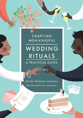 Crafting Meaningful Wedding Rituals: A Practical Guide by Jeltje Gordon-Lennox