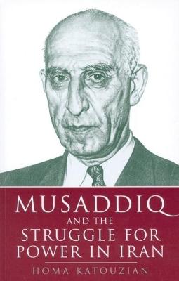 Musaddiq and the Struggle for Power in Iran by Homa Katouzian