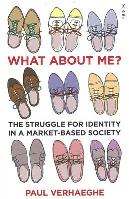 What About Me?: The Struggle For Identity In A Market-BasedSociety by Paul Verhaeghe